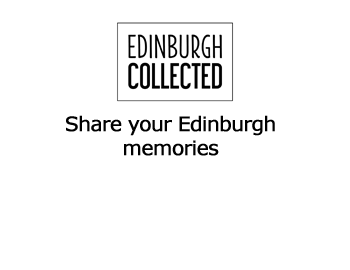 Share your Edinburgh Memories on Edinburgh Collected