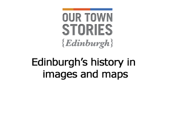 Discover Edinburgh's past through images, stories and maps